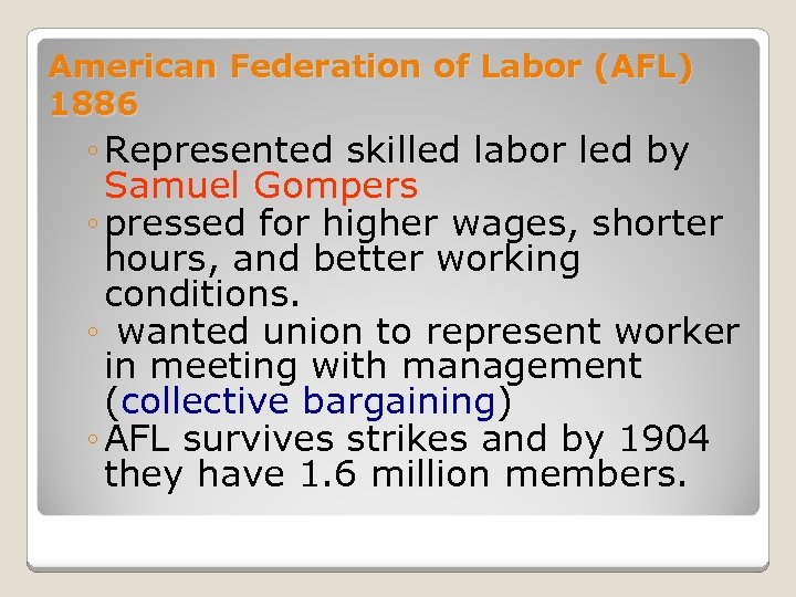 American Federation of Labor (AFL) 1886 ◦ Represented skilled labor led by Samuel Gompers