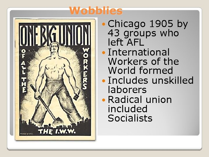 Wobblies Chicago 1905 by 43 groups who left AFL International Workers of the World