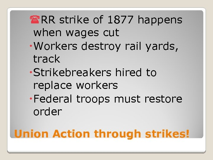 (RR strike of 1877 happens when wages cut Workers destroy rail yards, track Strikebreakers