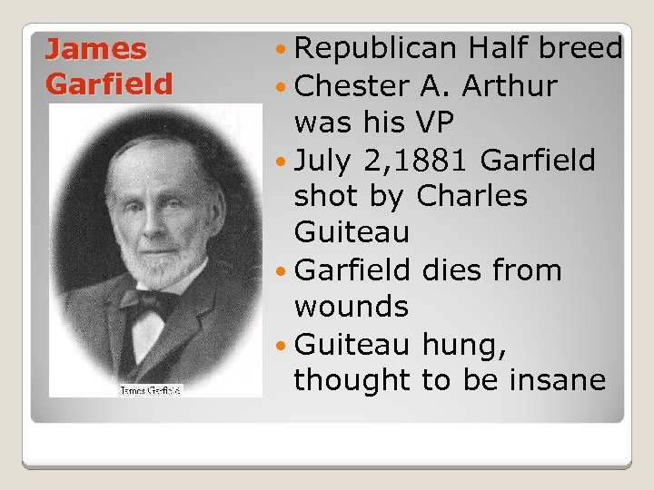 James Garfield Republican Half breed Chester A. Arthur was his VP July 2, 1881