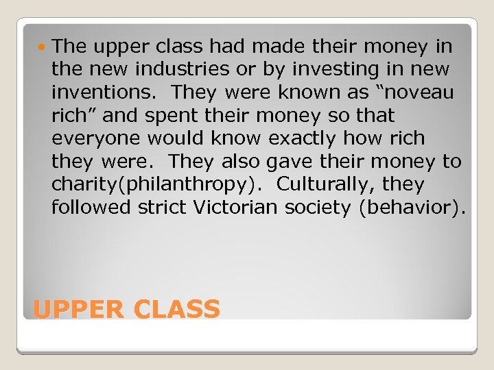 The upper class had made their money in the new industries or by