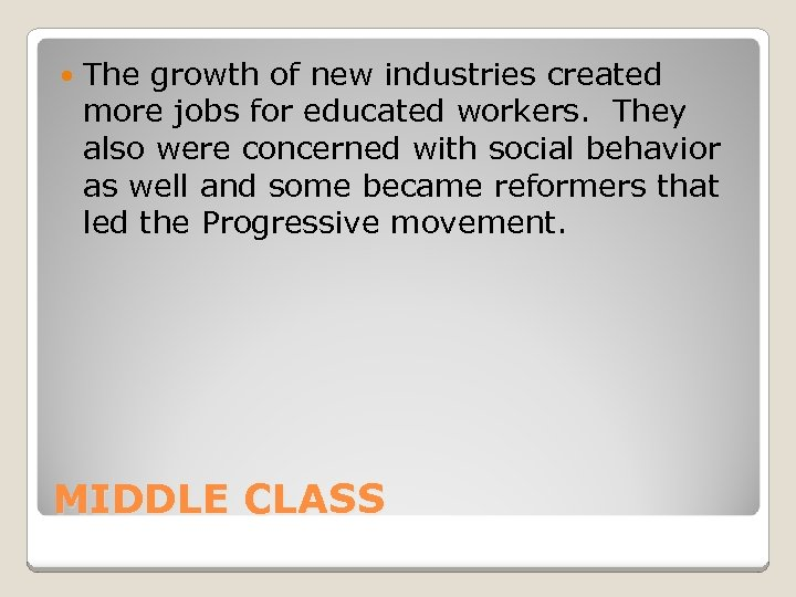 The growth of new industries created more jobs for educated workers. They also