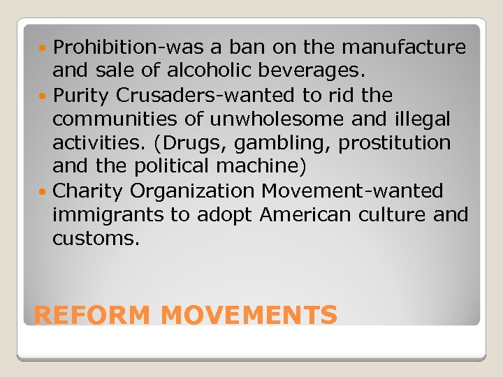 Prohibition-was a ban on the manufacture and sale of alcoholic beverages. Purity Crusaders-wanted to