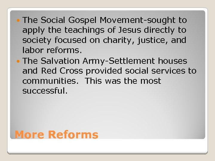 The Social Gospel Movement-sought to apply the teachings of Jesus directly to society focused