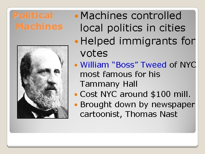 "Political Machines controlled local politics in cities Helped immigrants for votes William ""Boss"" Tweed"