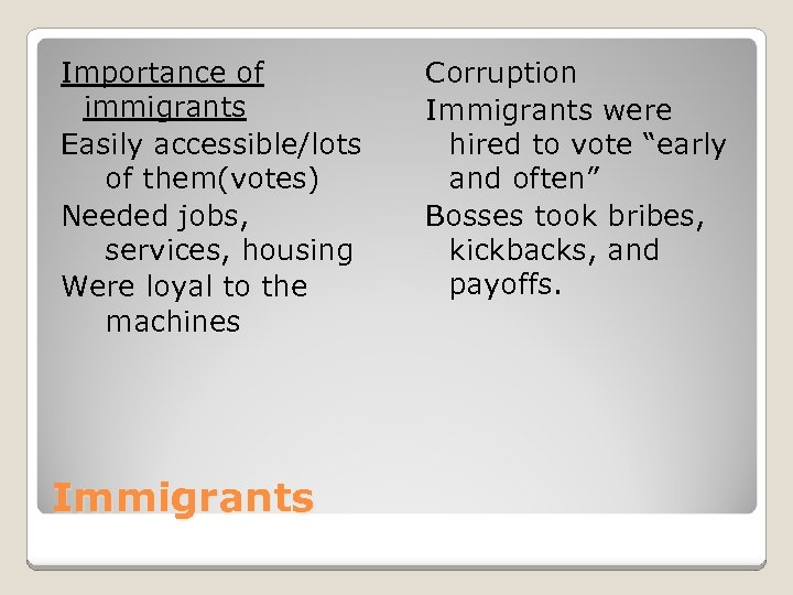 Importance of immigrants Easily accessible/lots of them(votes) Needed jobs, services, housing Were loyal to