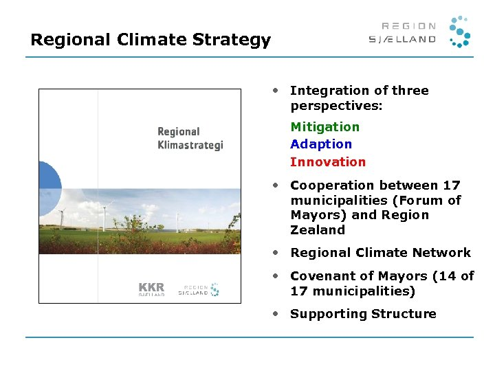 Regional Climate Strategy • Integration of three perspectives: Mitigation Adaption Innovation • Cooperation between