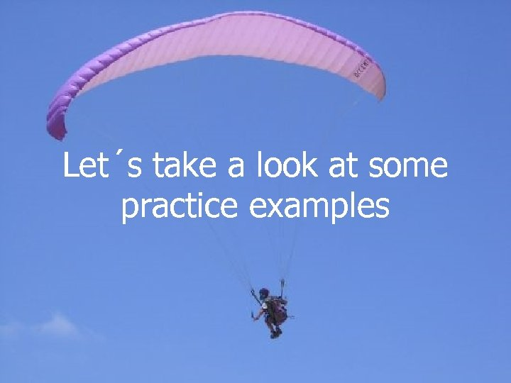 Let´s take a look at some practice examples