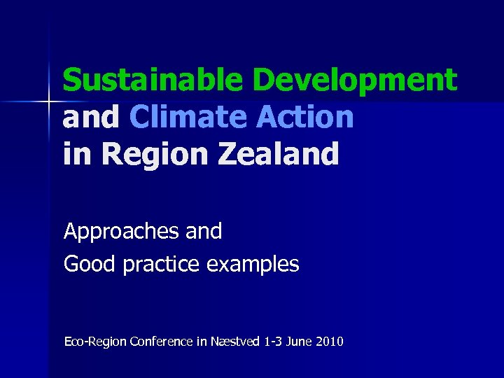Sustainable Development and Climate Action in Region Zealand Approaches and Good practice examples Eco-Region