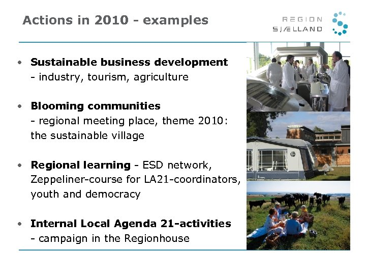 Actions in 2010 - examples • Sustainable business development - industry, tourism, agriculture •