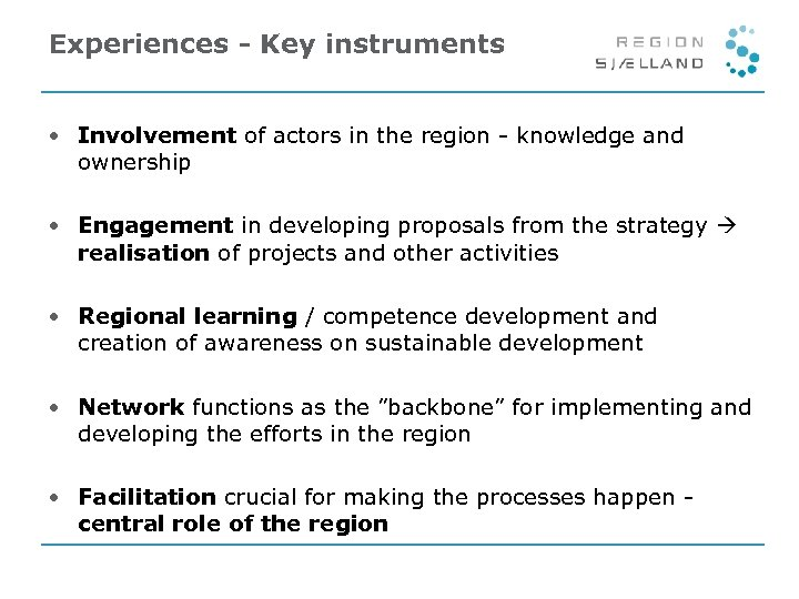 Experiences - Key instruments • Involvement of actors in the region - knowledge and