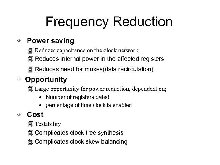 Frequency Reduction ◈ Power saving 4 Reduces capacitance on the clock network 4 Reduces
