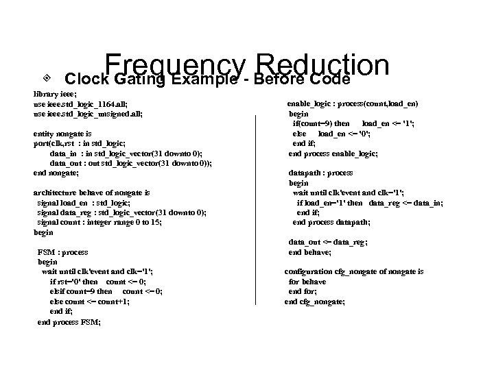 Frequency Reduction ◈ Clock Gating Example - Before Code library ieee; use ieee. std_logic_1164.