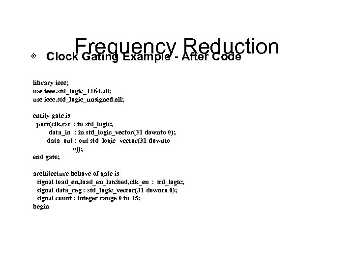 Frequency Reduction ◈ Clock Gating Example - After Code library ieee; use ieee. std_logic_1164.
