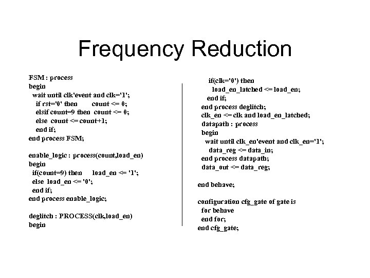 Frequency Reduction FSM : process begin wait until clk'event and clk='1'; if rst='0' then