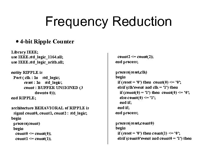 Frequency Reduction 4 -bit Ripple Counter Library IEEE; use IEEE. std_logic_1164. all; use IEEE.