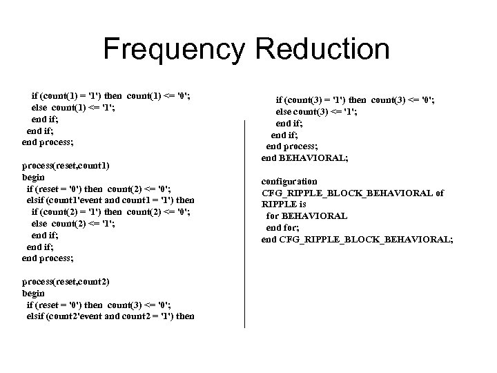 Frequency Reduction if (count(1) = '1') then count(1) <= '0'; else count(1) <= '1';