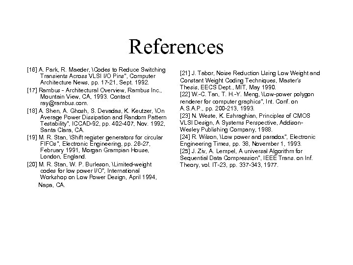 References [16] A. Park, R. Maeder, Codes to Reduce Switching Transients Across VLSI I/O