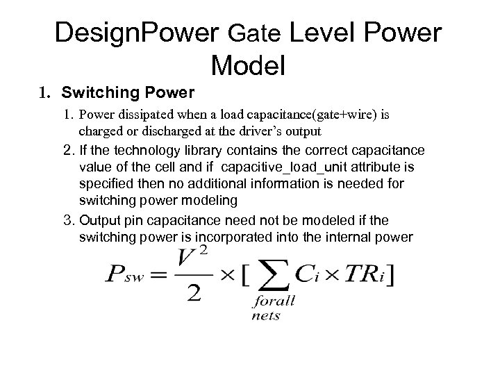 Design. Power Gate Level Power Model 1. Switching Power 1. Power dissipated when a