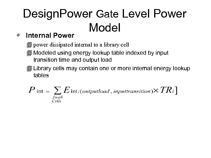 Design. Power Gate Level Power Model ◈ Internal Power 4 power dissipated internal to