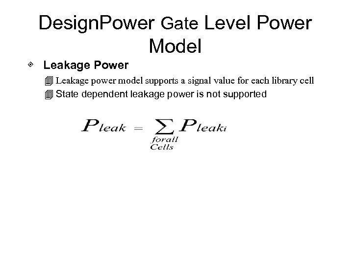 Design. Power Gate Level Power Model ◈ Leakage Power 4 Leakage power model supports