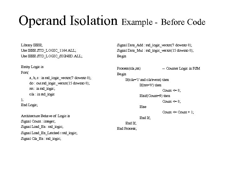 Operand Isolation Example - Before Code Library IEEE; Use IEEE. STD_LOGIC_1164. ALL; Use IEEE.