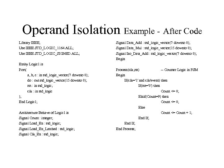 Operand Isolation Example - After Code Library IEEE; Use IEEE. STD_LOGIC_1164. ALL; Use IEEE.