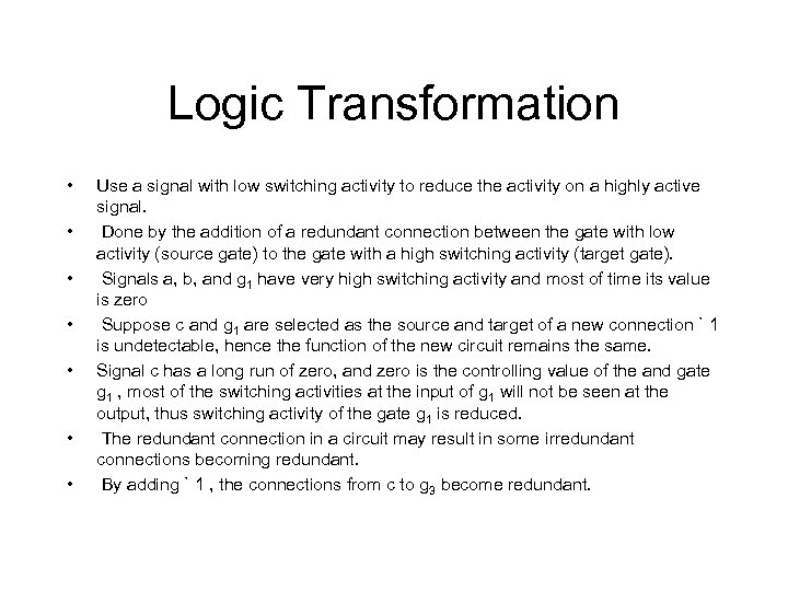 Logic Transformation • • Use a signal with low switching activity to reduce the