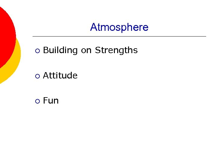 Atmosphere ¡ Building on Strengths ¡ Attitude ¡ Fun