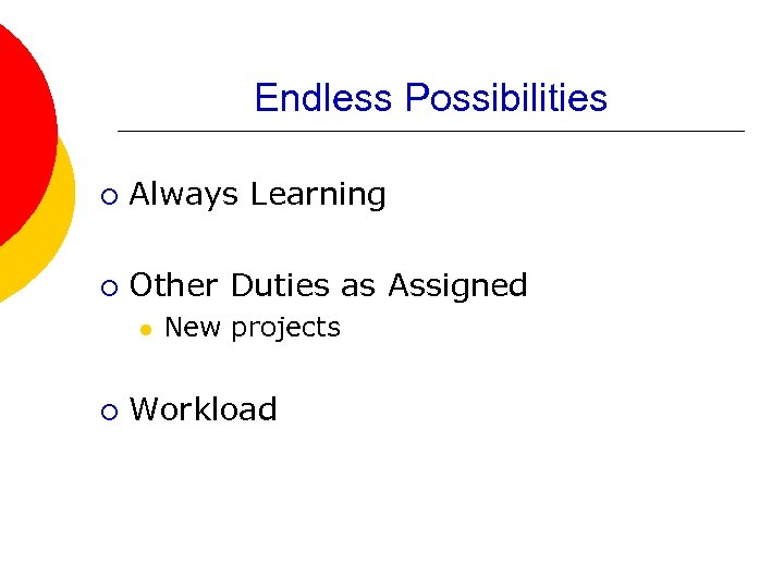 Endless Possibilities ¡ Always Learning ¡ Other Duties as Assigned l ¡ New projects