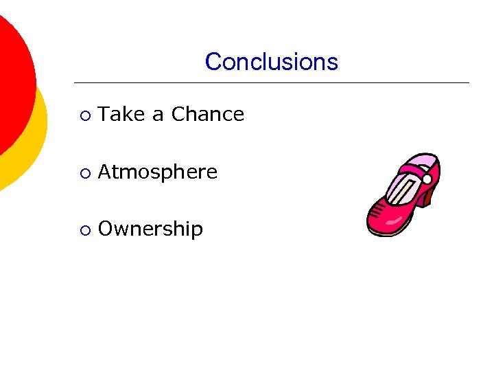 Conclusions ¡ Take a Chance ¡ Atmosphere ¡ Ownership
