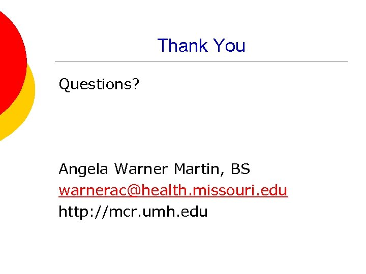 Thank You Questions? Angela Warner Martin, BS warnerac@health. missouri. edu http: //mcr. umh. edu