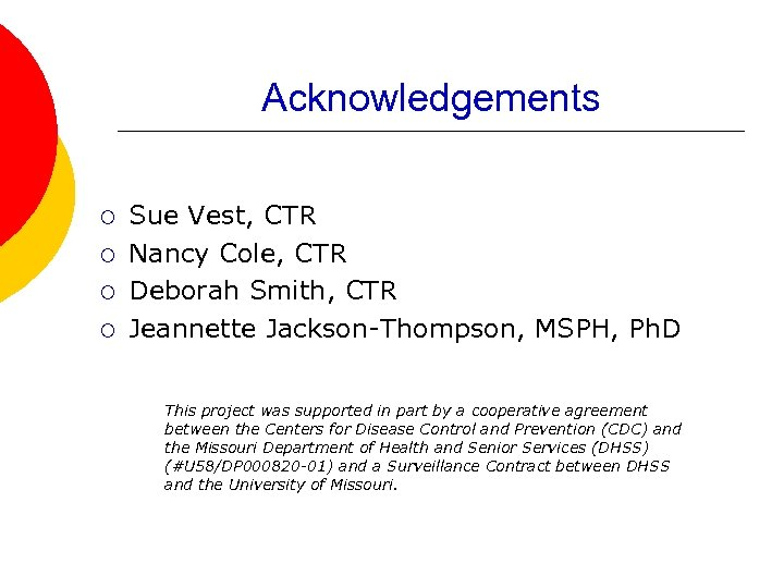 Acknowledgements ¡ ¡ Sue Vest, CTR Nancy Cole, CTR Deborah Smith, CTR Jeannette Jackson-Thompson,