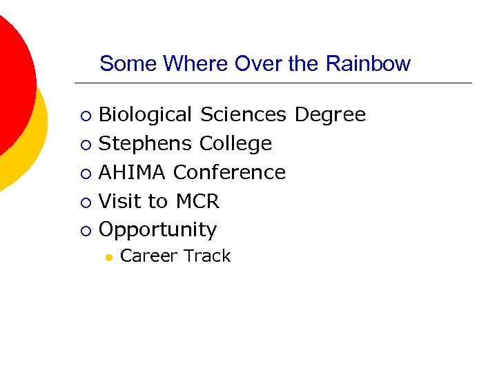 Some Where Over the Rainbow Biological Sciences Degree ¡ Stephens College ¡ AHIMA Conference