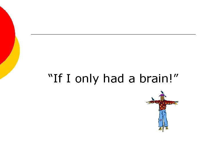 """If I only had a brain!"""