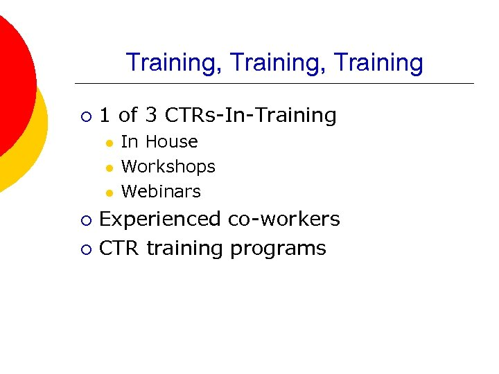 Training, Training ¡ 1 of 3 CTRs-In-Training l l l In House Workshops Webinars