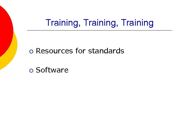Training, Training ¡ Resources for standards ¡ Software