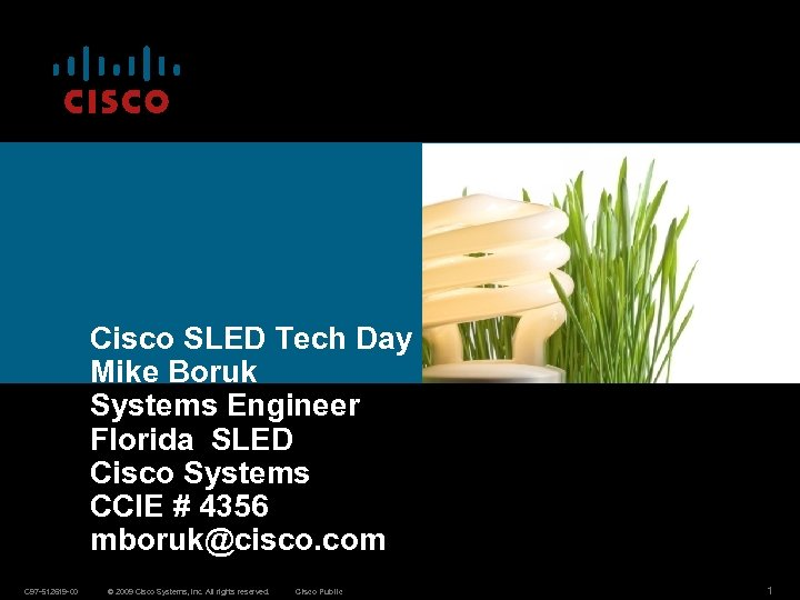 Cisco SLED Tech Day Mike Boruk Systems Engineer Florida SLED Cisco Systems CCIE #