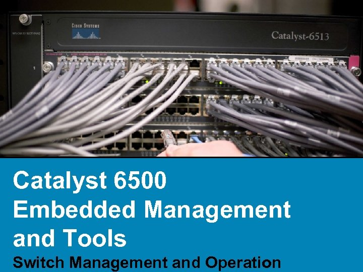 Catalyst 6500 Embedded Management and Tools Switch Management and Operation