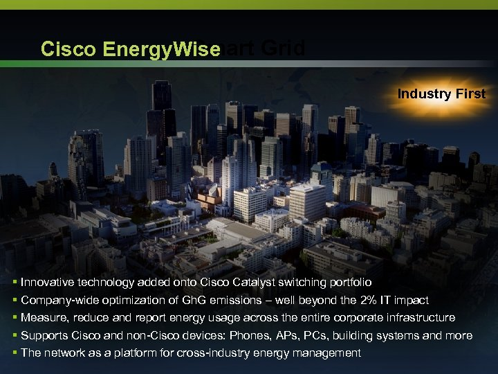 Smart Grid Cisco Energy. Wise Industry First § § § Innovative technology added onto