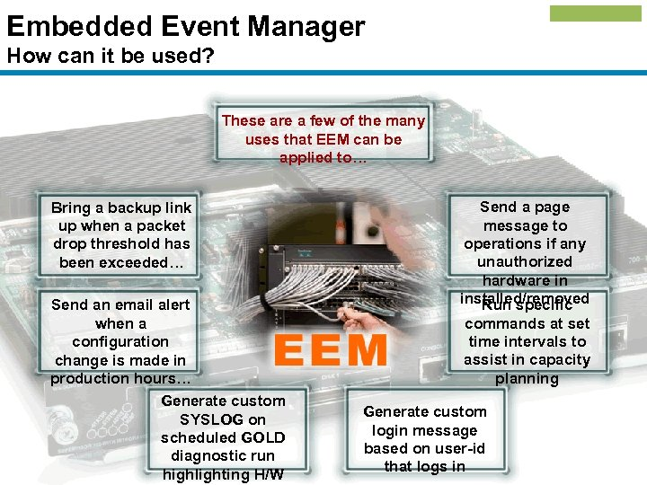 Embedded Event Manager How can it be used? These are a few of the