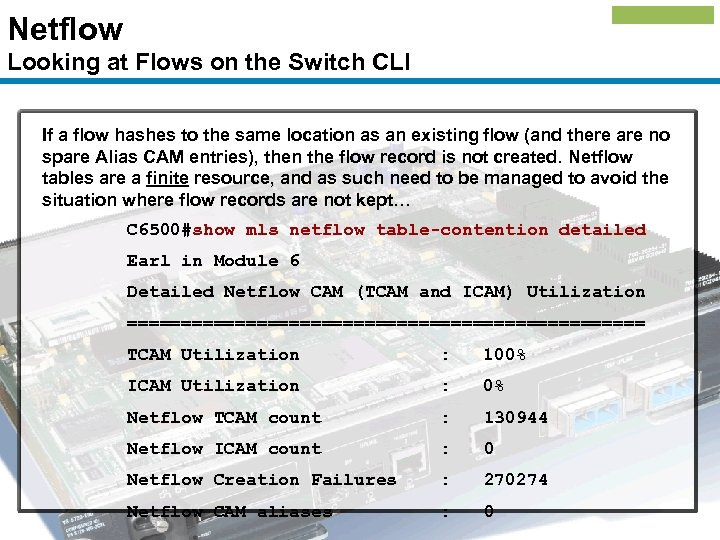 Netflow Looking at Flows on the Switch CLI If a flow hashes to the