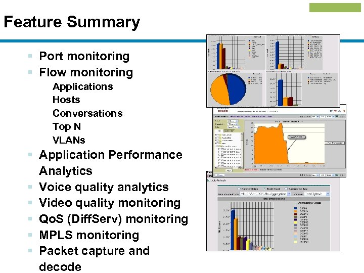 Feature Summary § Port monitoring § Flow monitoring Applications Hosts Conversations Top N VLANs