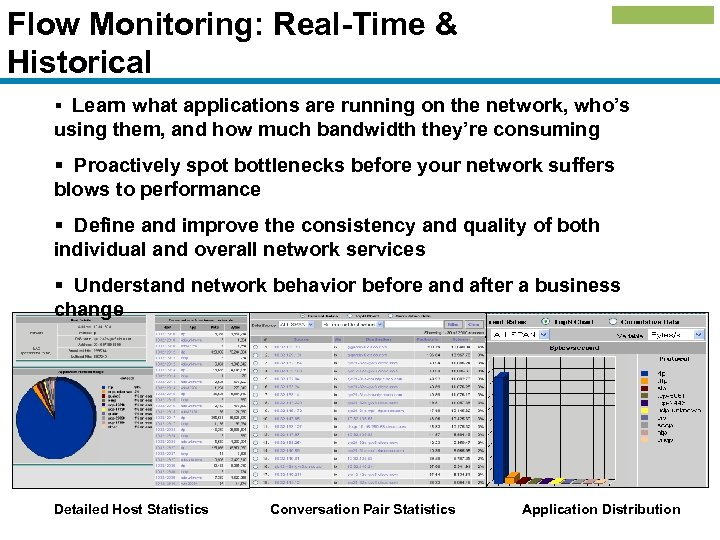 Flow Monitoring: Real-Time & Historical § Learn what applications are running on the network,