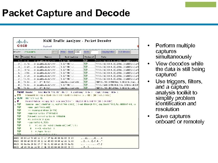 Packet Capture and Decode • • Perform multiple captures simultaneously View decodes while the