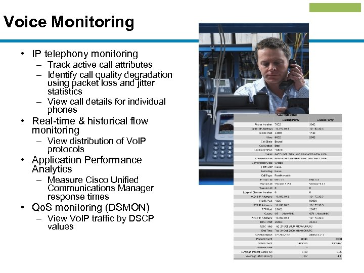 Voice Monitoring • IP telephony monitoring – Track active call attributes – Identify call