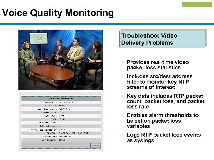 Voice Quality Monitoring Troubleshoot Video Delivery Problems § Provides real-time video packet loss statistics