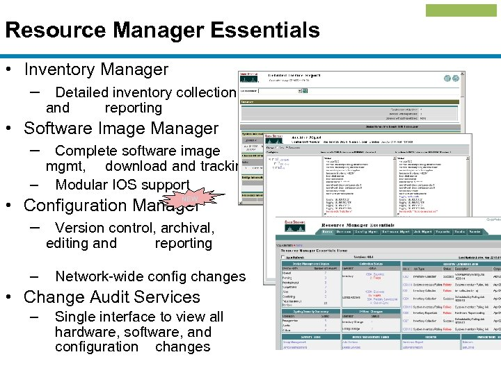 Resource Manager Essentials • Inventory Manager – Detailed inventory collection and reporting • Software