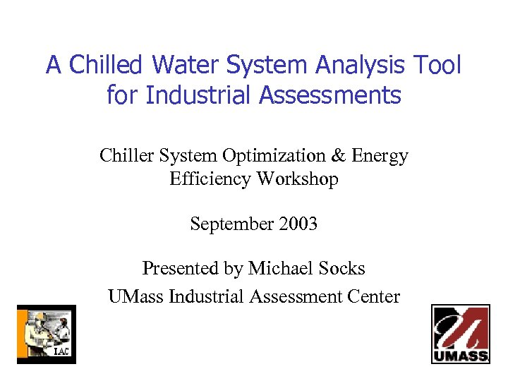 A Chilled Water System Analysis Tool for Industrial Assessments Chiller System Optimization & Energy