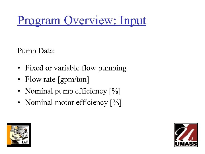 Program Overview: Input Pump Data: • • Fixed or variable flow pumping Flow rate